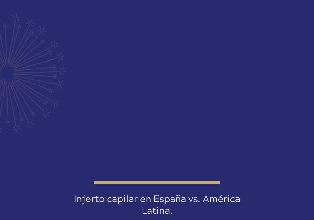 Injerto capilar en España vs América Latina
